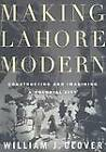 Making Lahore Modern: Constructing and Imagining a Colonial City by William J. Glover (Paperback, 2007)