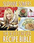 The Sexy Forever Recipe Bible by Suzanne Somers (Paperback, 2012)