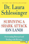 Surviving a Shark Attack (on Land): Overcoming Betrayal and Dealing with Revenge by Dr Laura Schlessinger (Paperback / softback, 2011)