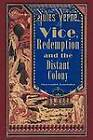 Vice, Redemption and the Distant Colony by Jules Verne (Paperback / softback, 2012)