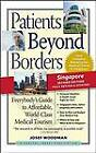 Patients Beyond Borders Singapore: Everybody's Guide to Affordable, World-Class Medical Tourism by Josef Woodman (Paperback / softback, 2008)