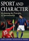 Sport and Character: Reclaiming the Principles of Sportsmanship by Craig Clifford, Randoph Feezell (Paperback, 2010)