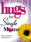 Hugs for Single Moms: Stories, Sayings, and Scriptures to Encourage and Inspire by Melanie Hemry (Other book format, 2006)