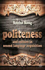 Politeness and Culture in Second Language Acquisition by Sooho Song (Hardback, 2012)