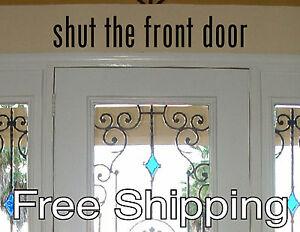 Shut The Front Door Vinyl Wall Decal Sticker Front Door Quote Art Free Shipping Ebay