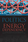 Politics of Energy Dependency: Ukraine, Belarus, and Lithuania Between Domestic Oligarchs and Russian Pressure by Margarita M. Balmaceda (Hardback, 2013)