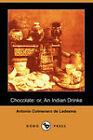 Chocolate: or, An Indian Drinke (Dodo Press) by Antonio Colmenero de Ledesma (Paperback, 2007)