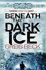 Beneath the Dark Ice by Greig Beck (Paperback, 2011)