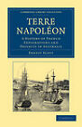 Terre Napoleon: A History of French Explorations and Projects in Australia by Ernest Scott (Paperback, 2011)