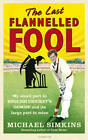 The Last Flannelled Fool: My Small Part in English Cricket's Demise and Its Large Part in Mine by Michael Simkins (Paperback, 2011)