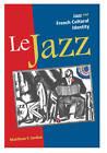 Le Jazz: Jazz and French Cultural Identity by Matthew F. Jordan (Hardback, 2010)