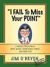 I Fail to Miss Your Point by Jim O'Bryon (Paperback / softback, 2007)