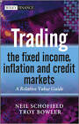 Trading the Fixed Income, Inflation and Credit Markets: A Relative Value Guide by Neil C. Schofield, Troy Bowler (Hardback, 2011)