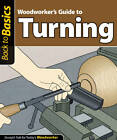 Woodworker's guide to turning: Straight talk for today's woodworker by John Kelsey (Paperback, 2011)