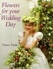 Flowers for Your Wedding Day by Diana Tonks (Hardback, 1994)