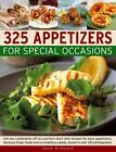 325 Appetizers for Special Occasions: Get Any Celebration Off to a Perfect Start with Recipes for Easy Appetizers, Fabulous Finger Foods and Scrumptious Salads, Shown in Over 325 Photographs by Anne Hildyard (Paperback, 2011)