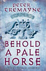 Behold a Pale Horse by Peter Tremayne (Hardback, 2011)