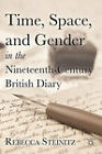 Time, Space, and Gender in the Nineteenth-Century British Diary by Rebecca Steinitz (Hardback, 2011)