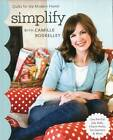 Simplify with Camille Roskelley: Quilts for the Modern Home * Use Pre-Cut Jelly Rolls, Charm Packs, Fat Quarters & More by Camille Roskelley (Paperback, 2010)