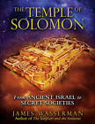 The Temple of Solomon: From Ancient Israel to Secret Societies by James Wasserman (Paperback, 2011)