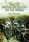Tracing British Battalions on the Somme by Ray Westlake (Paperback, 2009)