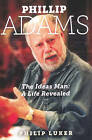 Phillip Adams: The Ideas Man - A Life Revealed by Philip Luker (Paperback, 2011)