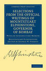 Selections from the Minutes and Other Official Writings of the Honourable Mountstuart Elphinstone, Governor of Bombay: With an Introductory Memoir by Mountstuart Elphinstone (Paperback, 2011)