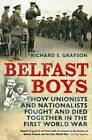 Belfast Boys: How Unionists and Nationalists Fought and Died Together in the First World War by Richard S. Grayson (Paperback, 2010)