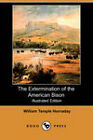 The Extermination of the American Bison by William Temple Hornaday (Paperback, 2008)