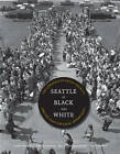 Seattle in Black and White: The Congress of Racial Equality and the Fight for Equal Opportunity by Jean C. Durning, Martha J. Adams, Bettylou Valentine, Joan Singler (Paperback, 2011)