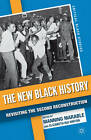 The New Black History: Revisiting the Second Reconstruction by Elizabeth Kai Hinton (Hardback, 2011)