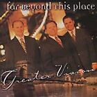 Far Beyond This Place by Greater Vision (CD, Mar-1999, Daywind)