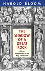 The Shadow of a Great Rock: A Literary Appreciation of the King James Bible by Prof. Harold Bloom (Hardback, 2011)