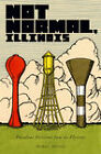Not Normal, Illinois: Peculiar Fictions from the Flyover by Indiana University Press (Paperback, 2009)