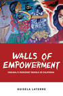 Walls of Empowerment: Chicana/o Indigenist Murals of California by Guisela Latorre (Paperback, 2008)