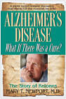 Alzheimer's Disease: What If There Were A Cure? The Story of Ketones by Mary T. Newport (Paperback, 2011)