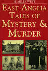 East Anglia Tales of Mystery and Murder by Harold Mills West (Paperback, 1998)