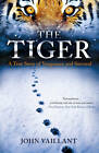 The Tiger: A True Story of Vengeance and Survival by John Vaillant (Paperback, 2011)