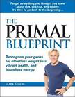 Primal Blueprint: Reprogram Your Genes for Effortless Weight Loss, Vibrant Health & Boundless Energy by Mark Sisson (Hardback, 2009)