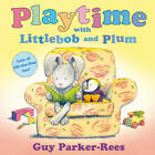 Playtime with Littlebob and Plum by Guy Parker-Rees (Paperback, 2011)