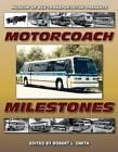 Motorcoach Milestones by Robert L. Smith (Paperback, 2010)