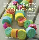 Green Crafts for Children: 35 Step-by-step Projects Using Natural, Recycled and Found Materials by Emma Hardy (Paperback, 2011)