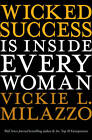 Wicked Success Is Inside Every Woman by Vickie L. Milazzo (Hardback, 2011)