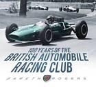100 Years of the British Automobile Racing Club by Gareth Rogers (Hardback, 2011)