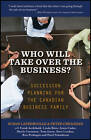 Who Will Take Over the Business?: Succession Planning for the Canadian Business Family by Tony Ianni, Sheila Crummey, Ron Prehogan, Arnie Cader, Frank Archibald, Steve Landau, Pearl Schusheim, Peter Creaghan, Linda Betts, Susan Latremoille (Hardback, 2011)