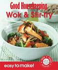 Wok & Stir Fry: Over 100 Triple-Tested Recipes by Good Housekeeping Institute (Paperback, 2011)