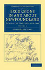 Excursions in and about Newfoundland, during the Years 1839 and 1840 by Joseph Beete Jukes (Paperback, 2011)