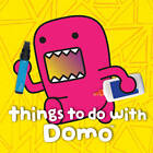 Things to Do with Domo by Big Tent Entertainment LLC (Board book, 2013)