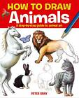 How to Draw Animals: A Step-by-step Guide to Animal Art by Peter Gray (Paperback, 2013)