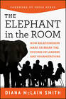 Elephant in the Room: How Relationships Make or Break the Success of Leaders and Organizations by Diana McLain Smith (Hardback, 2011)